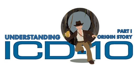 Understanding ICD-10-CM – Part I – Origin Story